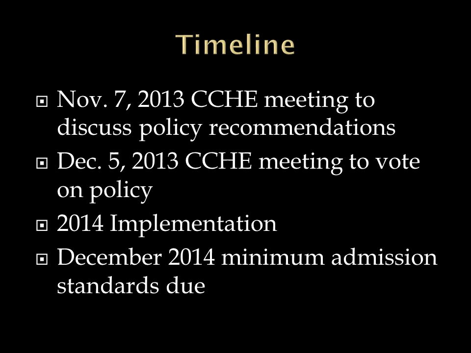  Nov. 7, 2013 CCHE meeting to discuss policy recommendations  Dec. 5, 2013 CCHE meeting to vote on policy  2014 Implementation  December 2014 mini