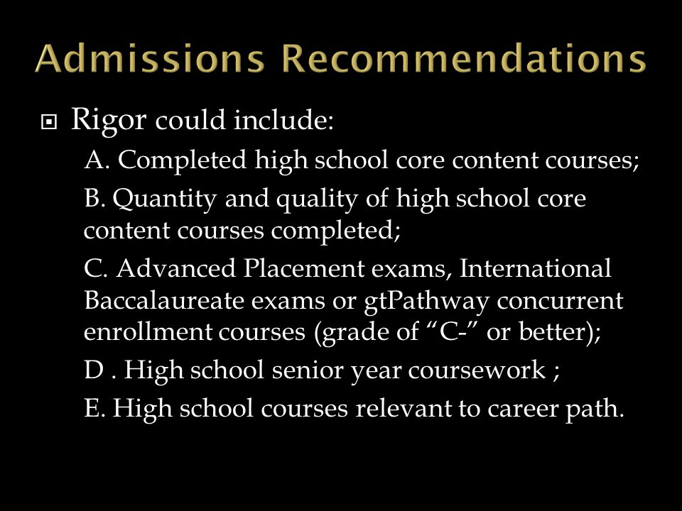  Rigor could include: A. Completed high school core content courses; B. Quantity and quality of high school core content courses completed; C. Advanc