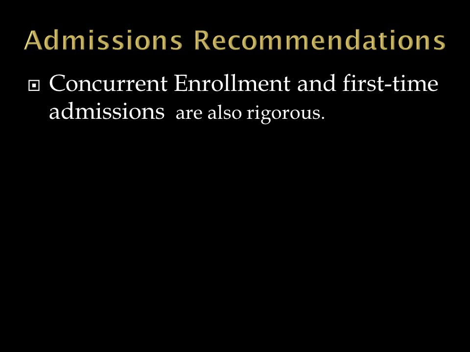  Concurrent Enrollment and first-time admissions are also rigorous.