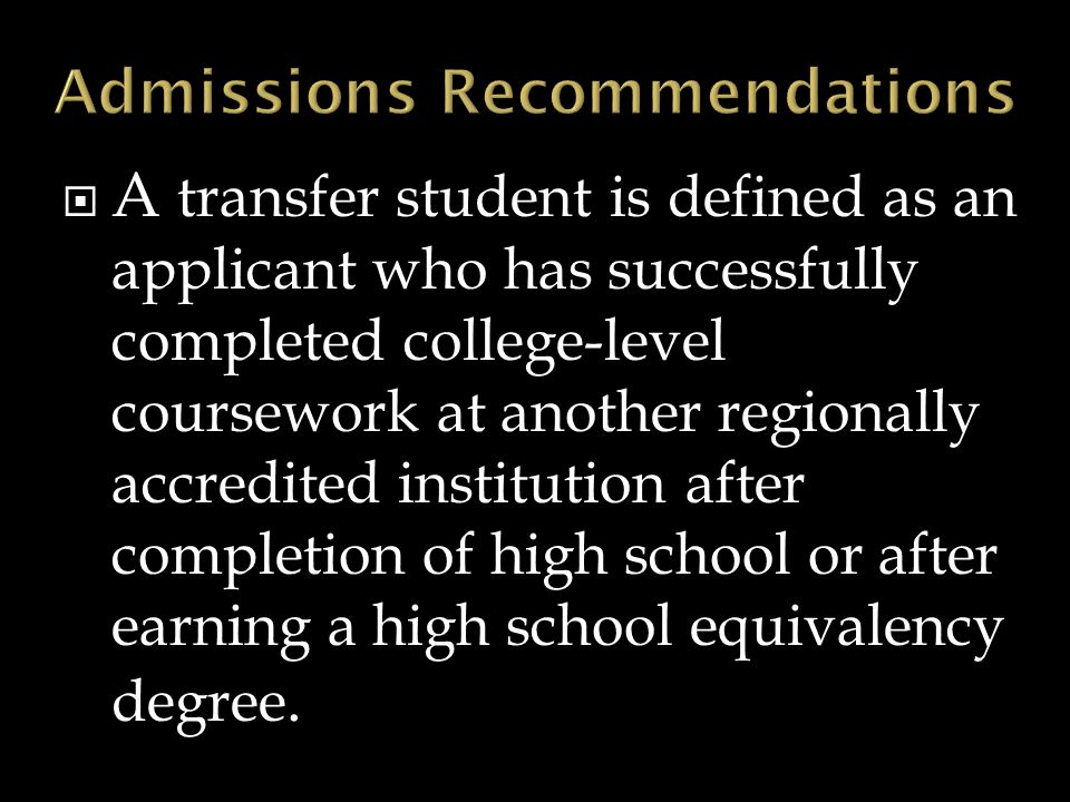  A transfer student is defined as an applicant who has successfully completed college-level coursework at another regionally accredited institution a