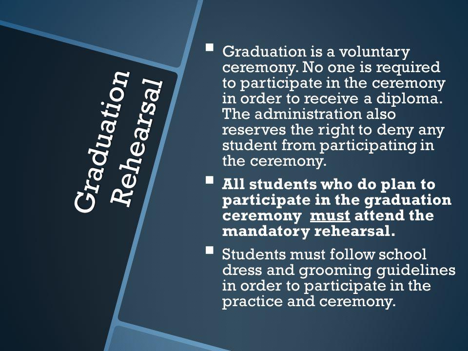 Graduation Rehearsal   Graduation is a voluntary ceremony.