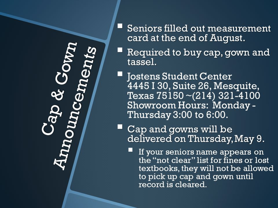 Cap & Gown Announcements  Seniors filled out measurement card at the end of August.