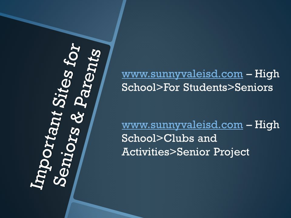 Important Sites for Seniors & Parents www.sunnyvaleisd.comwww.sunnyvaleisd.com – High School>For Students>Seniors www.sunnyvaleisd.comwww.sunnyvaleisd.com – High School>Clubs and Activities>Senior Project