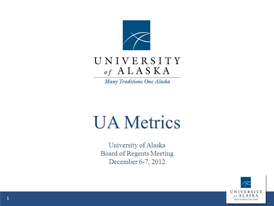 UA Metrics University of Alaska Board of Regents Meeting December 6-7, 2012 1