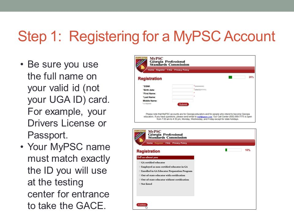Step 1: Registering for a MyPSC Account Be sure you use the full name on your valid id (not your UGA ID) card.