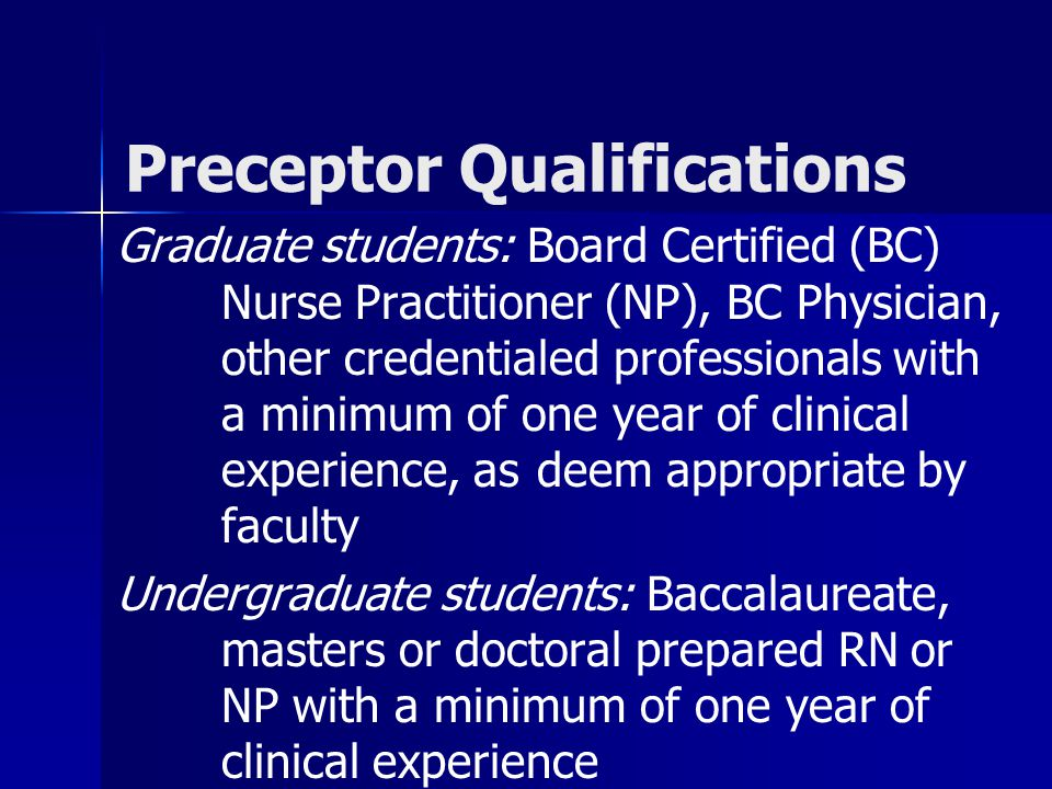 Graduate students: Board Certified (BC) Nurse Practitioner (NP), BC Physician, other credentialed professionals with a minimum of one year of clinical
