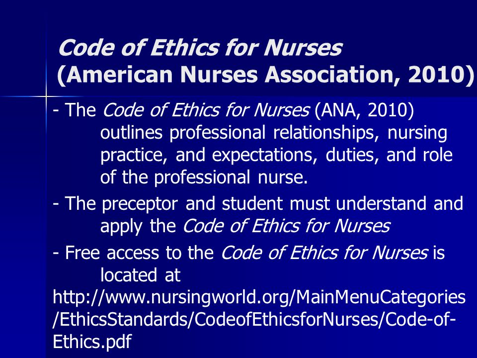 Code of Ethics for Nurses (American Nurses Association, 2010) - The Code of Ethics for Nurses (ANA, 2010) outlines professional relationships, nursing practice, and expectations, duties, and role of the professional nurse.