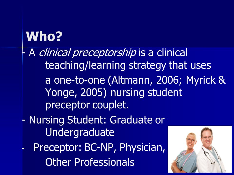 - A clinical preceptorship is a clinical teaching/learning strategy that uses a one-to-one (Altmann, 2006; Myrick & Yonge, 2005) nursing student preceptor couplet.