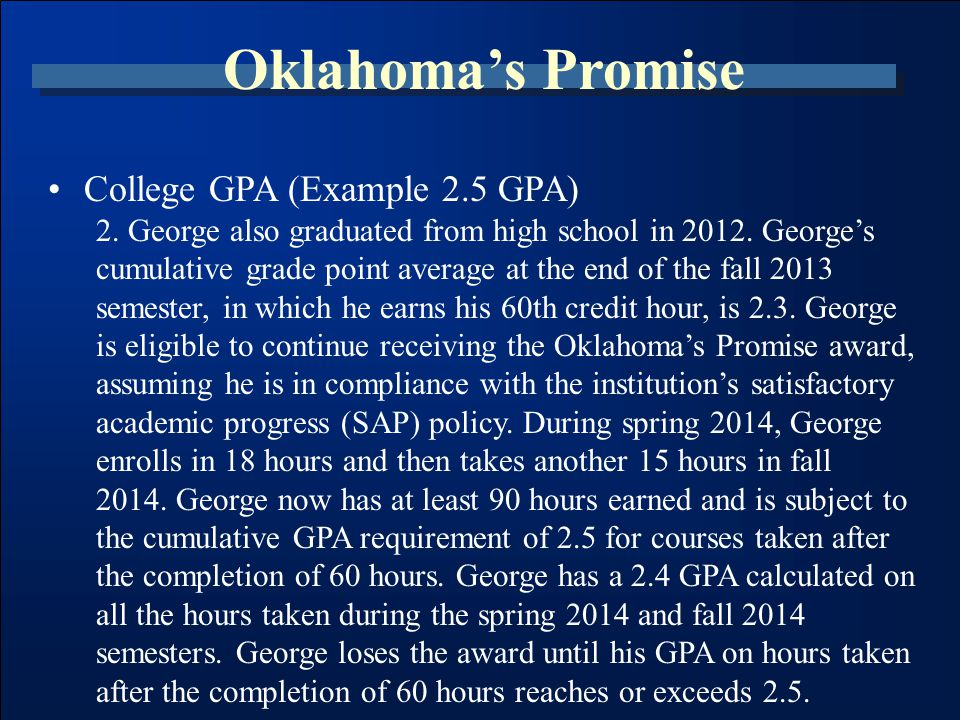 Oklahoma's Promise College GPA (Example 2.5 GPA) 2. George also graduated from high school in 2012. George's cumulative grade point average at the end