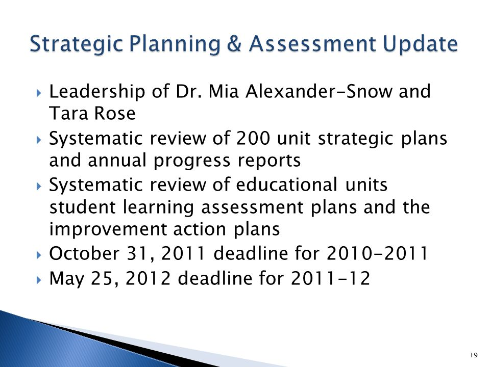  Leadership of Dr. Mia Alexander-Snow and Tara Rose  Systematic review of 200 unit strategic plans and annual progress reports  Systematic review o