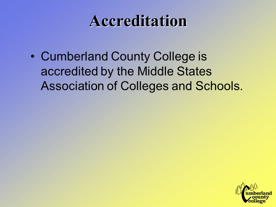 Accreditation Cumberland County College is accredited by the Middle States Association of Colleges and Schools.