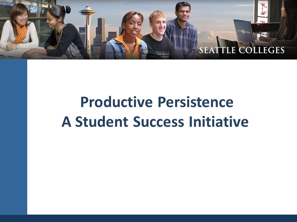 Productive Persistence A Student Success Initiative