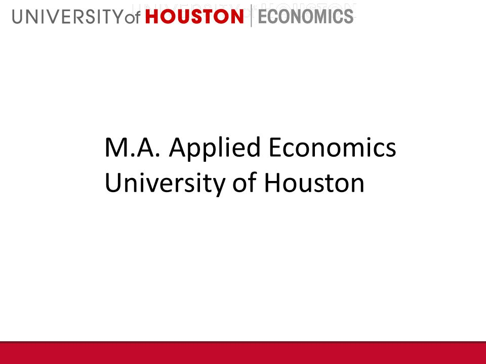M.A. Applied Economics University of Houston
