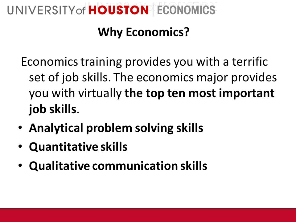 Why Economics. Economics training provides you with a terrific set of job skills.