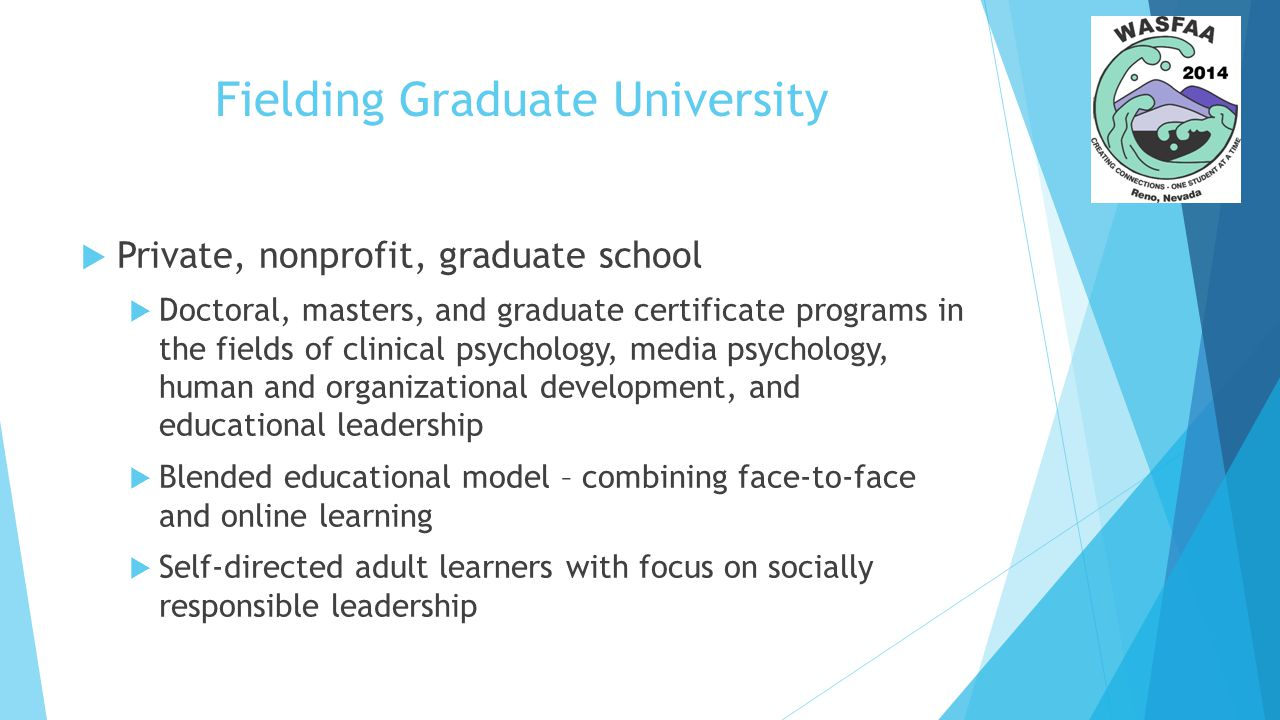Fielding Graduate University  Financial aid team of 4 FT staff:  Serves 1,100 students  25 scholarship programs  10 different budget managers overseeing the award committees/decisions  25% of students receiving $900,000 in scholarship funds
