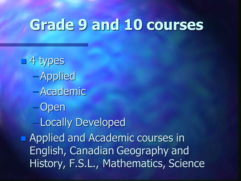 Applied and Academic courses in Grade 9 n set high expectations for all students n both focus on essential concepts of the discipline n prepare students for the Grade 10 Test of Reading and Writing n can lead to either Applied or Academic stream in Grade 10 –Crossover work required