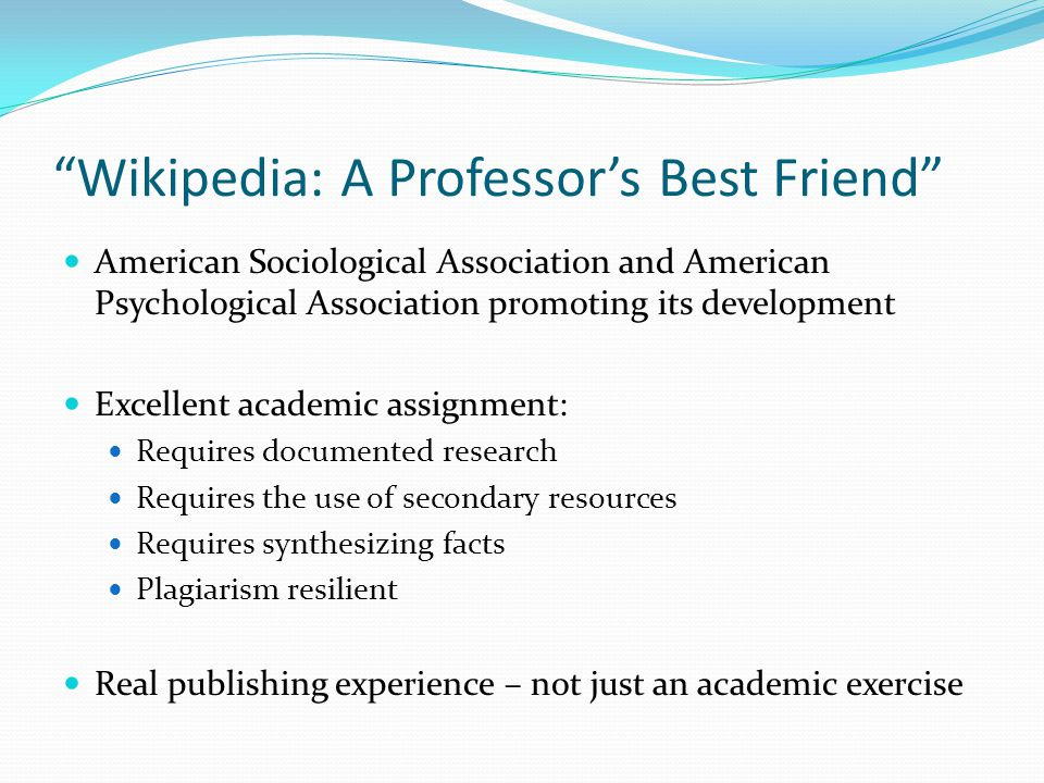 """Wikipedia: A Professor's Best Friend"" American Sociological Association and American Psychological Association promoting its development Excellent ac"