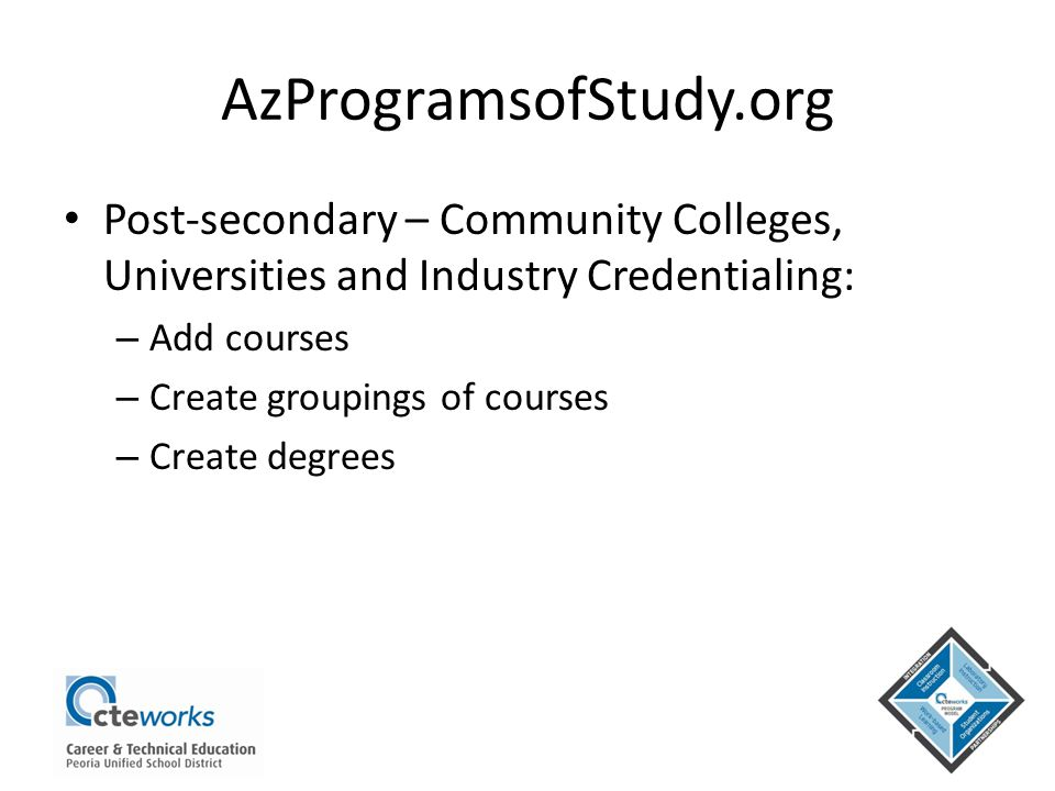 Post-secondary – Community Colleges, Universities and Industry Credentialing: – Add courses – Create groupings of courses – Create degrees