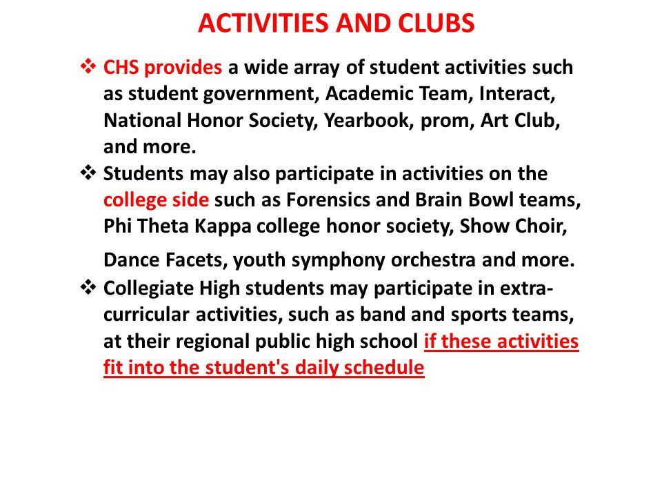 ACTIVITIES AND CLUBS  CHS provides a wide array of student activities such as student government, Academic Team, Interact, National Honor Society, Ye