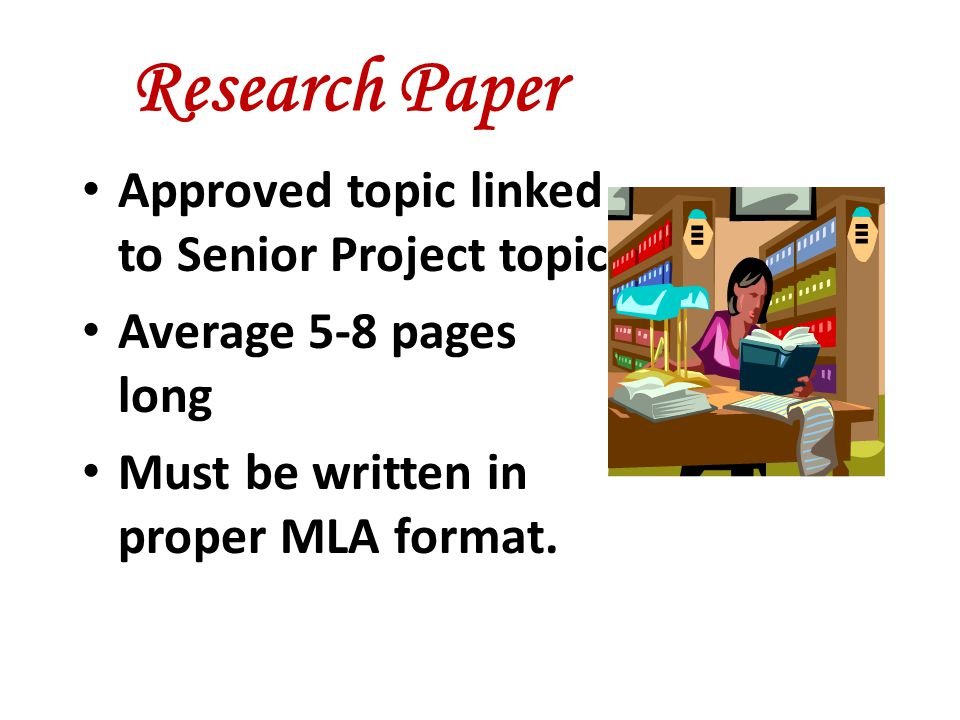 Research Paper Approved topic linked to Senior Project topic Average 5-8 pages long Must be written in proper MLA format.