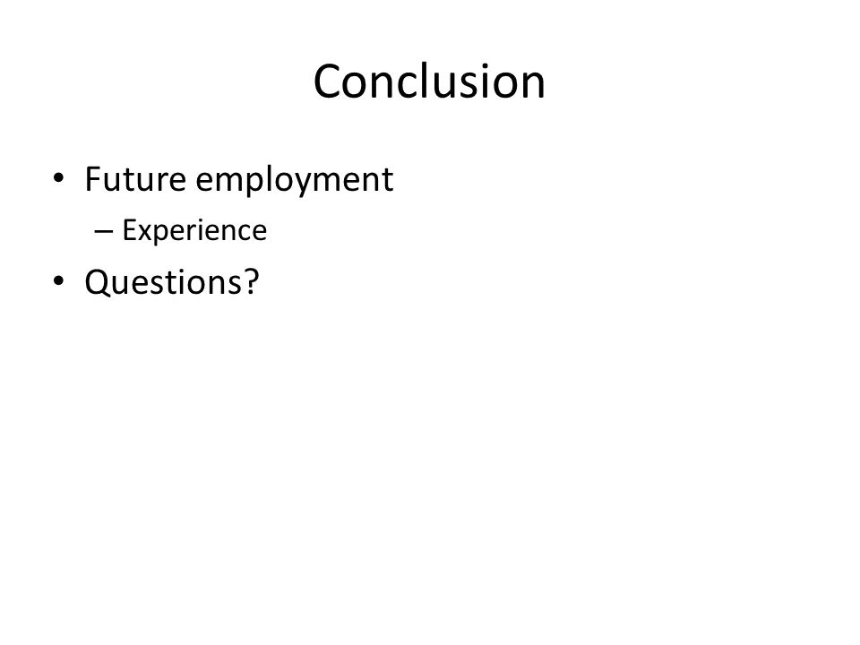 Conclusion Future employment – Experience Questions?
