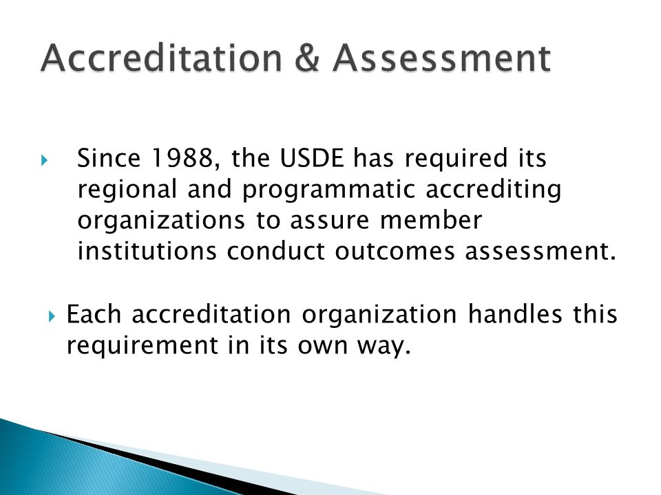  Since 1988, the USDE has required its regional and programmatic accrediting organizations to assure member institutions conduct outcomes assessment.