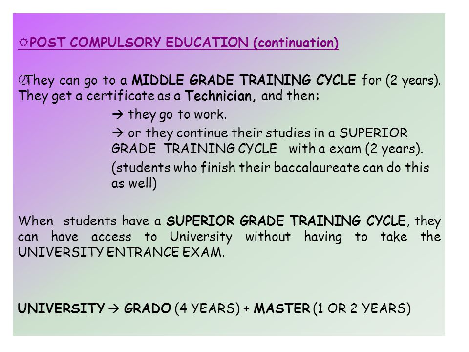  POST COMPULSORY EDUCATION (continuation)  They can go to a MIDDLE GRADE TRAINING CYCLE for (2 years).