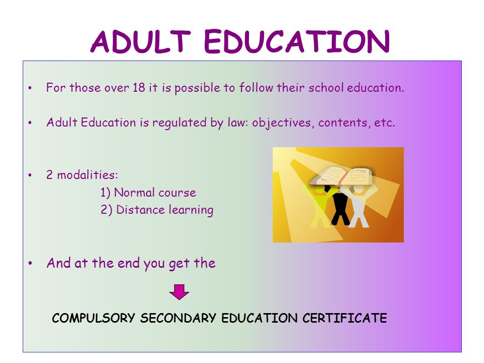 ADULT EDUCATION For those over 18 it is possible to follow their school education.