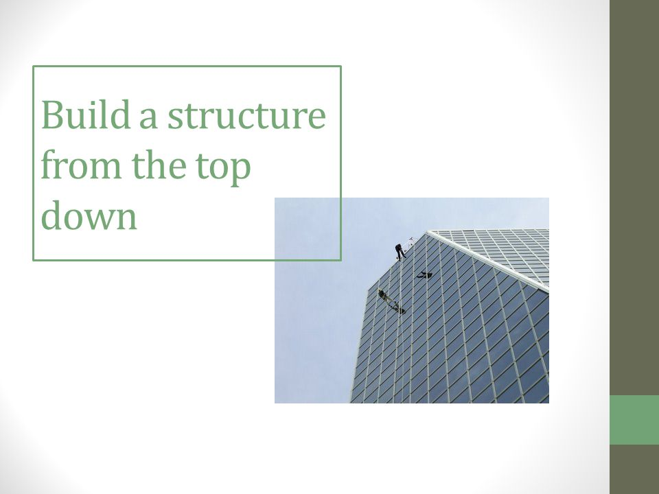 Build a structure from the top down