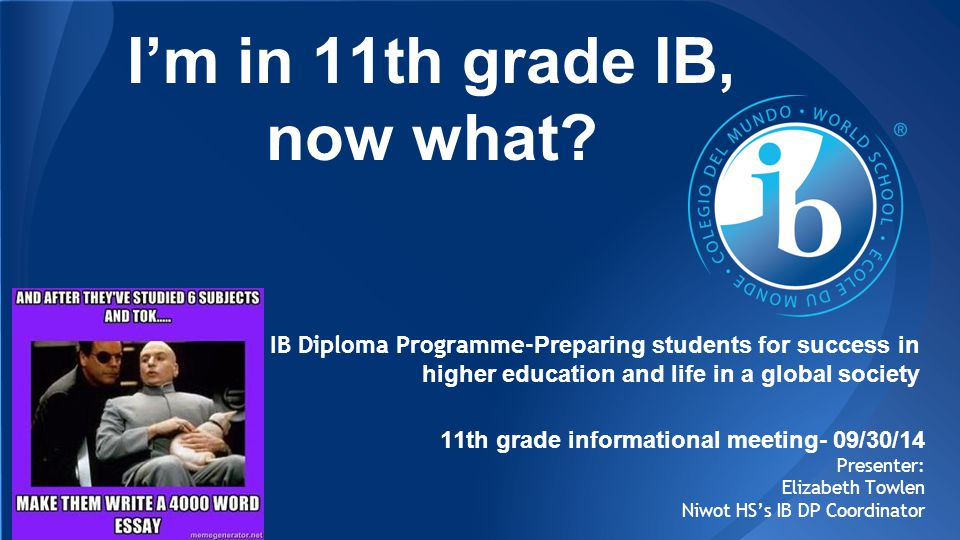 IB Diploma Programme- Preparing students for success in higher education and life in a global society 11th grade informational meeting- 09/30/14 Prese