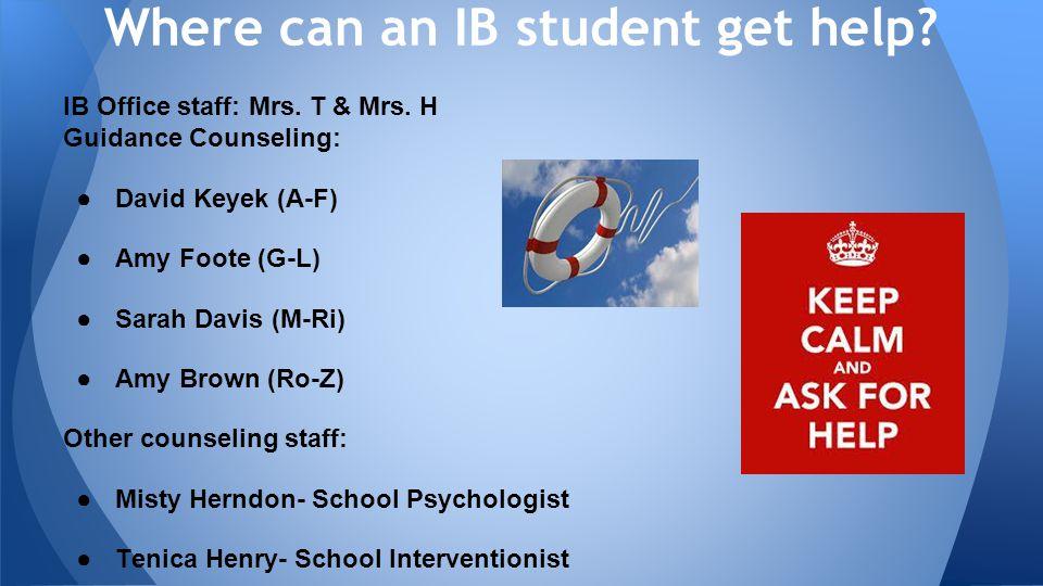 IB Office staff: Mrs. T & Mrs. H Guidance Counseling: ●David Keyek (A-F) ●Amy Foote (G-L) ●Sarah Davis (M-Ri) ●Amy Brown (Ro-Z) Other counseling staff