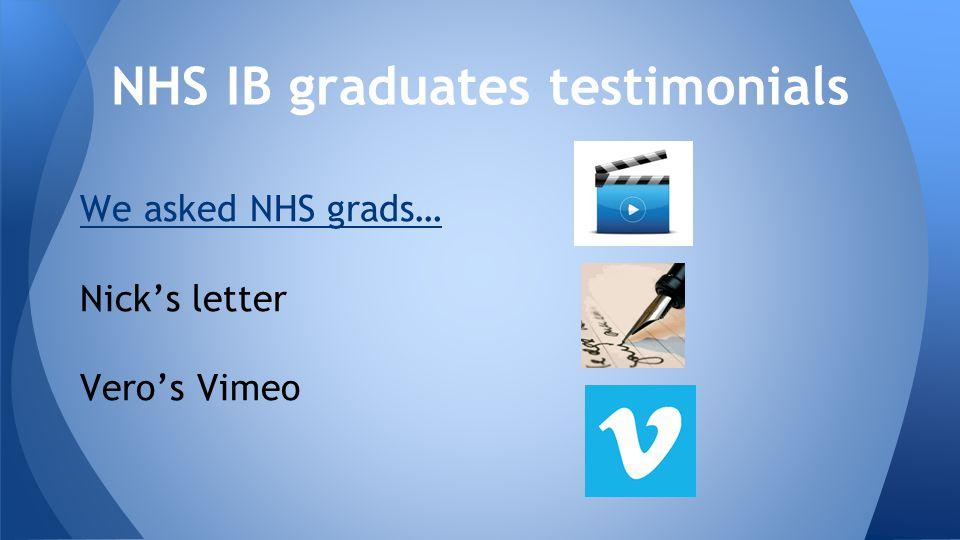 NHS IB graduates testimonials We asked NHS grads… Nick's letter Vero's Vimeo