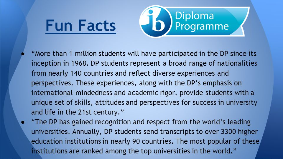 """● """"More than 1 million students will have participated in the DP since its inception in 1968. DP students represent a broad range of nationalities fro"""