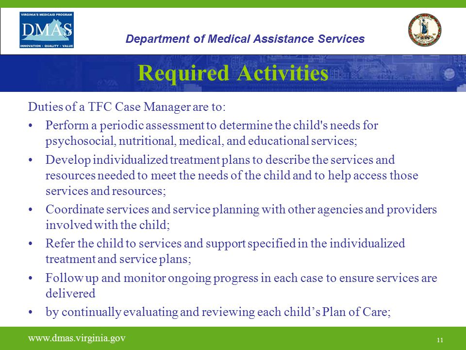 11 Required Activities Duties of a TFC Case Manager are to: Perform a periodic assessment to determine the child's needs for psychosocial, nutritional