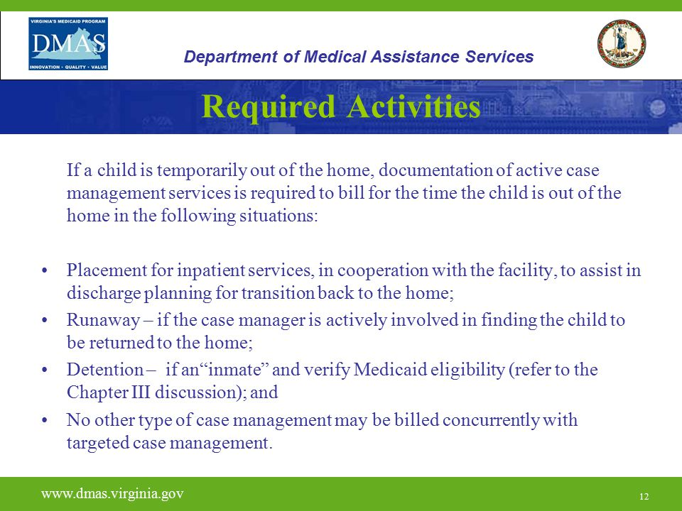 12 Required Activities If a child is temporarily out of the home, documentation of active case management services is required to bill for the time th