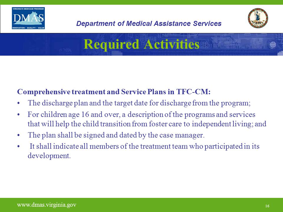 16 Required Activities Comprehensive treatment and Service Plans in TFC-CM: The discharge plan and the target date for discharge from the program; For