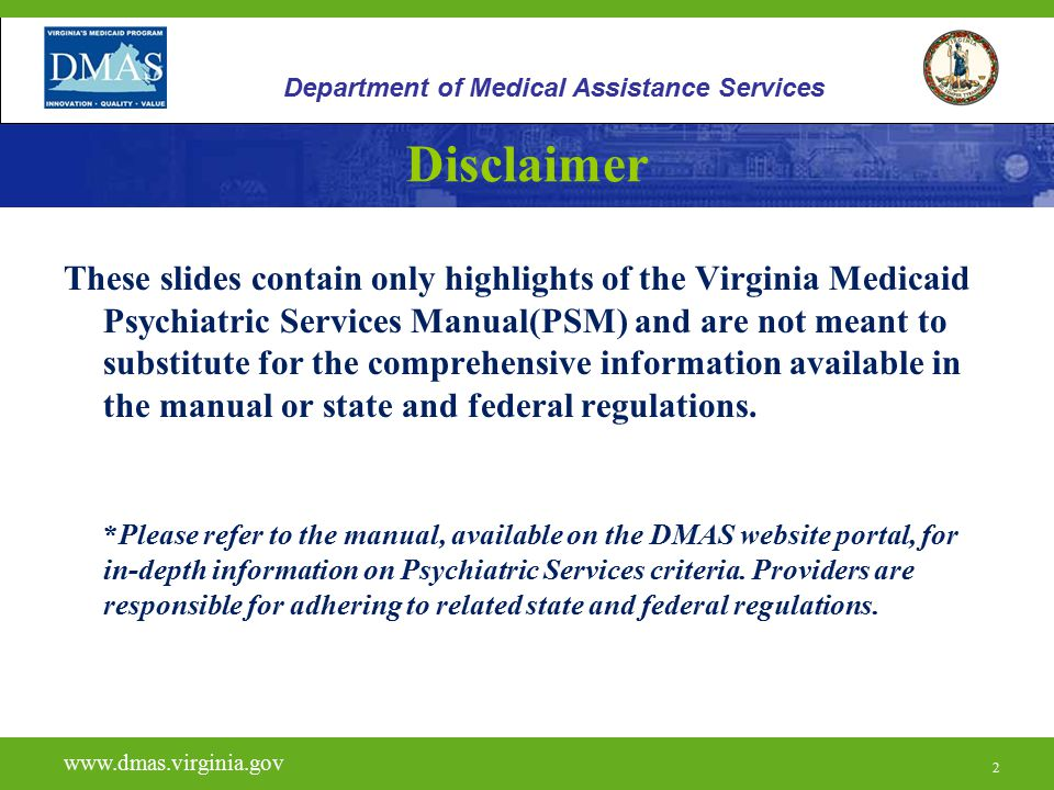 2 Disclaimer These slides contain only highlights of the Virginia Medicaid Psychiatric Services Manual(PSM) and are not meant to substitute for the co