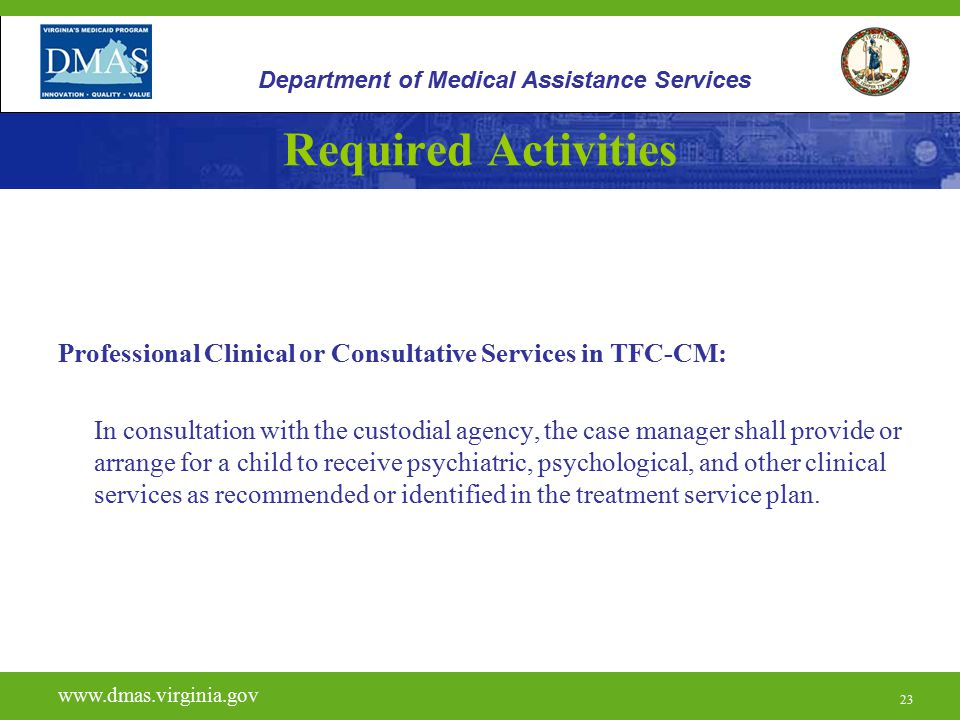 23 Required Activities Professional Clinical or Consultative Services in TFC-CM: In consultation with the custodial agency, the case manager shall pro