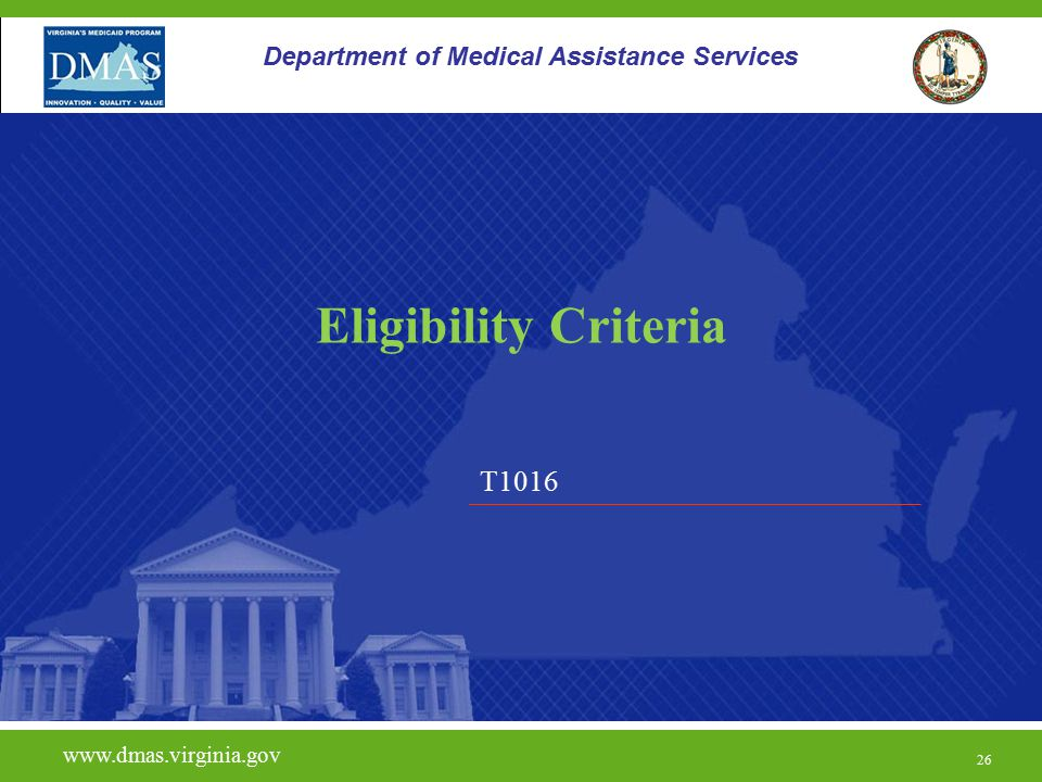 26 T1016 www.dmas.virginia.gov 26 Department of Medical Assistance Services Eligibility Criteria