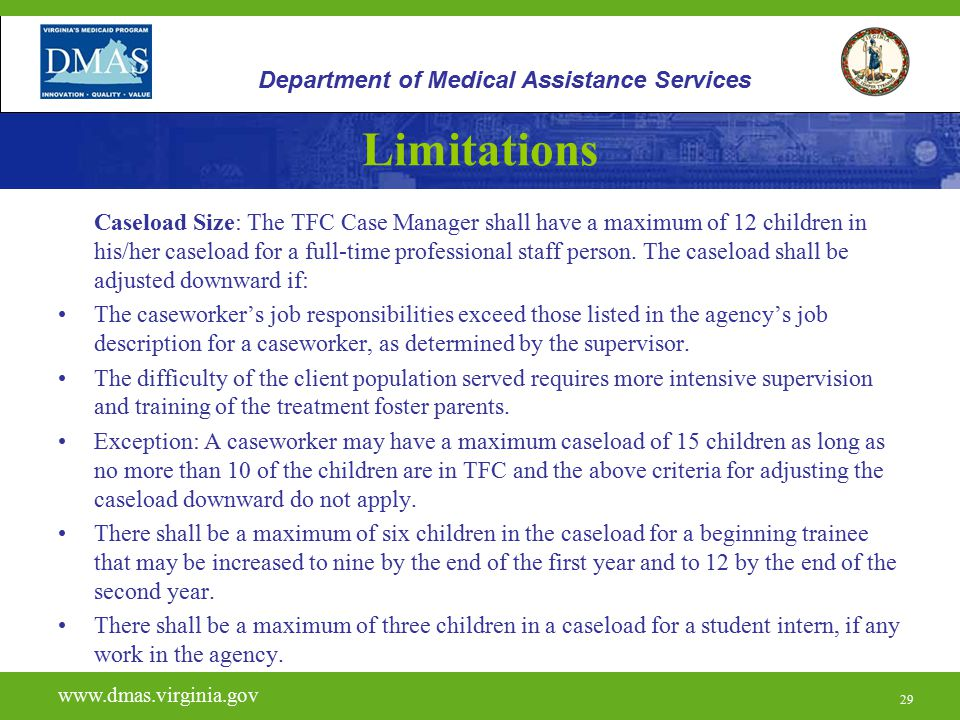 29 Limitations Caseload Size: The TFC Case Manager shall have a maximum of 12 children in his/her caseload for a full-time professional staff person.