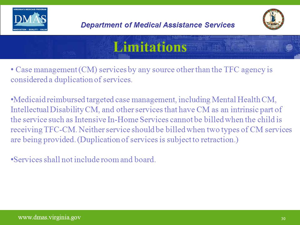30 Limitations www.vita.virginia.gov www.dmas.virginia.gov 30 Department of Medical Assistance Services Case management (CM) services by any source ot