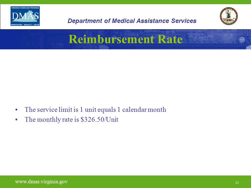32 Reimbursement Rate The service limit is 1 unit equals 1 calendar month The monthly rate is $326.50/Unit www.vita.virginia.gov www.dmas.virginia.gov