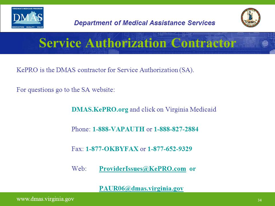 34 Service Authorization Contractor KePRO is the DMAS contractor for Service Authorization (SA). For questions go to the SA website: DMAS.KePRO.org an