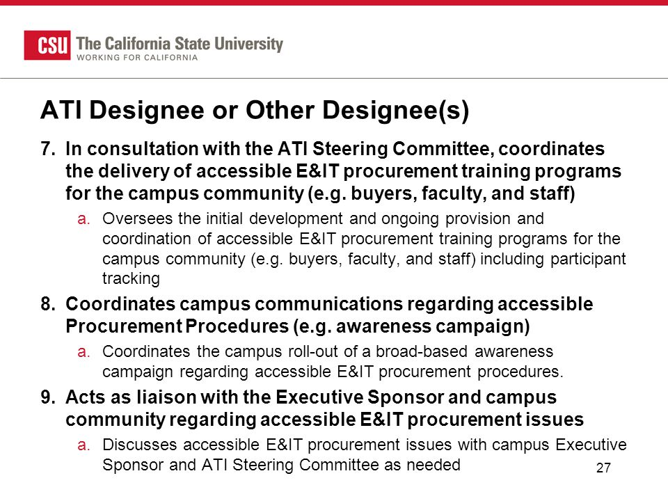 ATI Designee or Other Designee(s) 7.In consultation with the ATI Steering Committee, coordinates the delivery of accessible E&IT procurement training programs for the campus community (e.g.