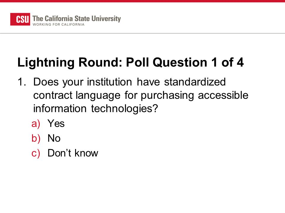 Lightning Round: Poll Question 1 of 4 1.Does your institution have standardized contract language for purchasing accessible information technologies.