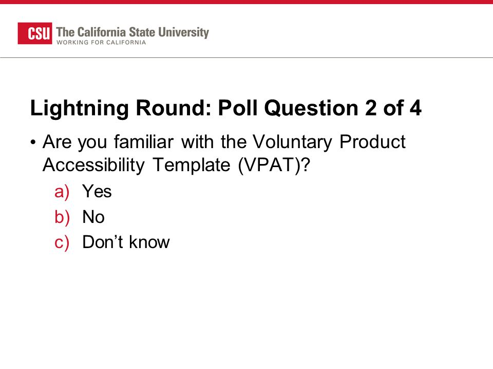 Lightning Round: Poll Question 2 of 4 Are you familiar with the Voluntary Product Accessibility Template (VPAT).