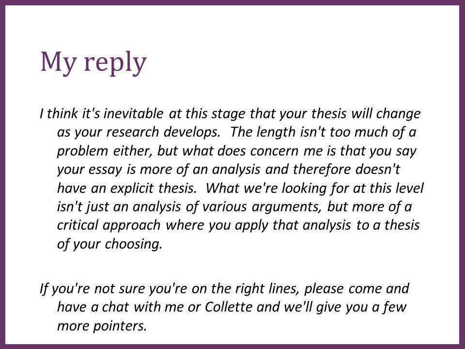 ∂ My reply I think it s inevitable at this stage that your thesis will change as your research develops.