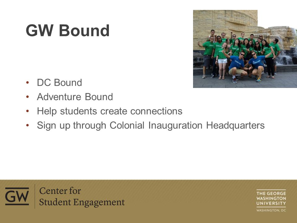 DC Bound Adventure Bound Help students create connections Sign up through Colonial Inauguration Headquarters GW Bound