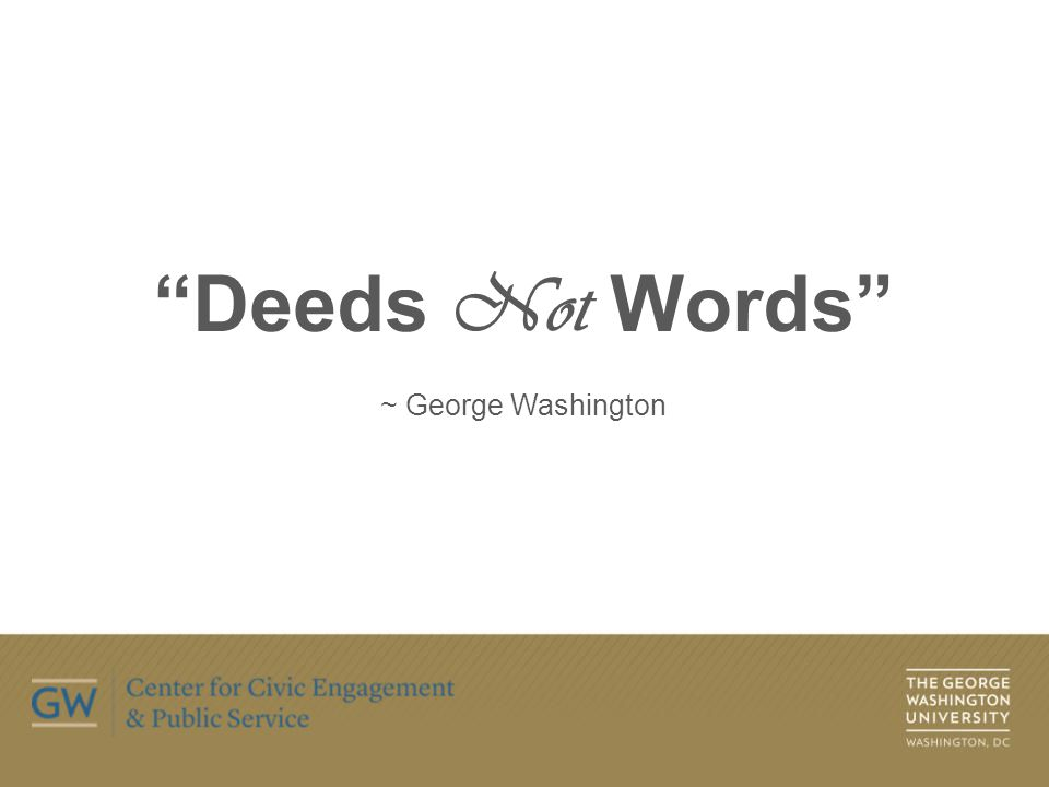 Deeds Not Words ~ George Washington