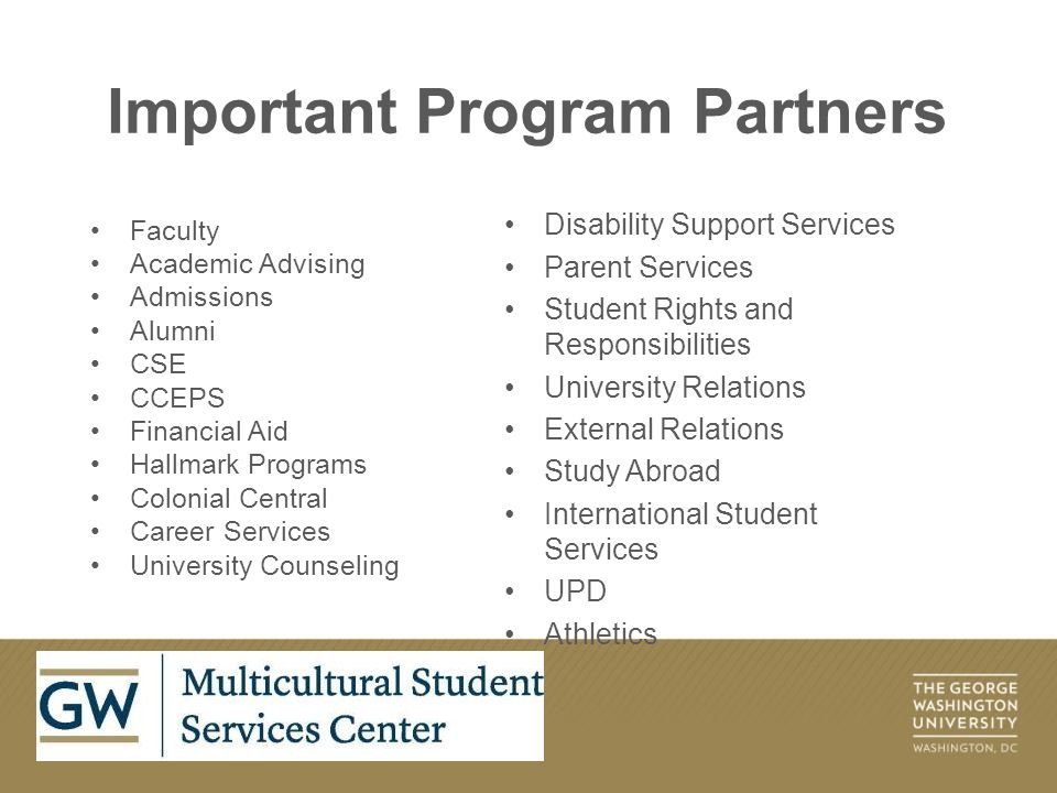 Important Program Partners Faculty Academic Advising Admissions Alumni CSE CCEPS Financial Aid Hallmark Programs Colonial Central Career Services University Counseling Disability Support Services Parent Services Student Rights and Responsibilities University Relations External Relations Study Abroad International Student Services UPD Athletics